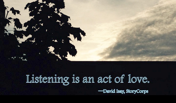 """""""Listening is an act of love"""""""